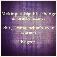 big life change is scary worse is regret